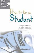 How To Be A Student 100 Great Ideas And Practical Habits For Students Everywhere