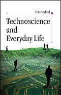 Technoscience And Everyday Life The Complex Simplicities of the Mundane