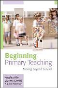 Beginning Primary Teaching Moving Beyond Survival