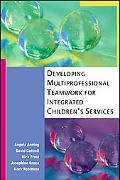 Developing Multi-professional Teamwork for Integrated Children's Services Research, Policy, ...