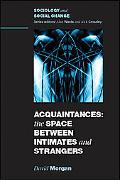 Acquaintances: The Space Between Intimates and Strangers (Sociology and Social Change)
