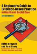 A Beginner's Guide to Evidence-Based Practice in Health and Social Care Second edition
