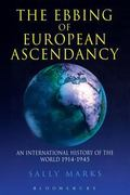 Ebbing of European Ascendancy An International History of the World 1914-1945
