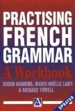 Practising French Grammar: A Workbook (A Hodder Arnold Publication) (French Edition)