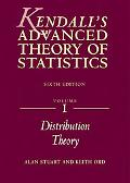 Kendall's Advanced Theory of Statistics Distribution Theory