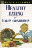 Healthy Eating for Babies and Children (Teach Yourself: Guides)