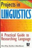 Projects in Linguistics, Second Edition: A Practical Guide to Researching Language