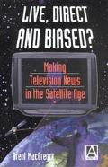 Live, Direct and Biased Making Television News in the Satellite Age