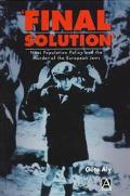Final Solution Nazi Population Policy and the Murder of the European Jews