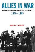 Allies in War Britain And America Against the Axis Powers, 1940-1945