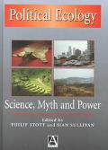 Political Ecology Science, Myth and Power