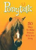 Ponytalk 50 Ways to Make Friends With Your Pony