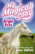 Bright Eyes (My Magical Pony Series)