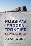 Russia's Frozen Frontier : A History of Siberia and the Russian Far East, 1581-1991