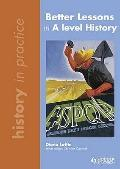 Better Lessons in a Level History (History in Practice)