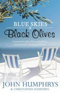 Blue Skies and Black Olives: A Survivor's Tale of Housebuilding and Peacock Chasing in Greece