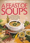 Feast of Soups American and International Recipes for All Seasons and for All Occasions