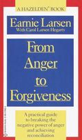 From Anger to Forgiveness: A Practical Guide to Breaking the Negative Power of Anger and Ach...
