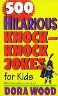 500 Hilarious Knock-Knock Jokes for Kids - Dora Wood - Mass Market Paperback