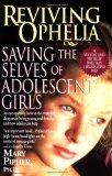 Reviving Ophelia: Saving the Selves of Adolescent Girls (Ballantine Reader's Circle)