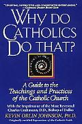 Why Do Catholics Do That? A Guide to the Teachings and Practices of the Catholic Church