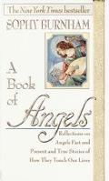 Book of Angels Reflections on Angels Past and Present and True Stories of How They Touch Our...