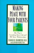 Making Peace With Your Parents The Key to Enriching Your Life and All Your Relationships