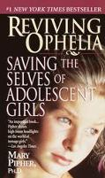 Reviving Ophelia Saving the Selves of Adolescent Girls