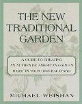 The New Traditional Garden: A Guide to Creating an Authentic American Garden Right in Your O...