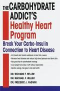 The Carbohydrate Addict's Healthy Heart Program: Break Your Carbo-Insulin Connection to Hear...