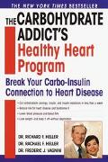 Carbohydrate Addict's Healthy Heart Program Break Your Carbo-Insulin Connection to Heart Dis...