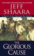 Glorious Cause A Novel of the American Revolution