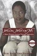 Willow Weep for Me A Black Woman's Journey Through Depression