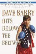 Dave Barry Hits Below the Beltway A Vicious and Unprovoked Attack on Our Most Cherished Poli...