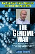 Genome War How Craig Venter Tried to Capture the Code of Life and Save the World