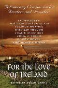 For the Love of Ireland A Literary Companion for Readers and Travelers