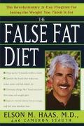 False Fat Diet: The Revolutionary 21-Day Program for Losing the Weight You Think Is Fat