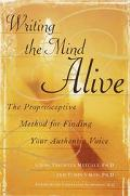 Writing the Mind Alive The Proprioceptive Method for Finding Your Authentic Voice