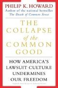Collapse of the Common Good How America's Lawsuit Culture Undermines Our Freedom