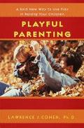 Playful Parenting A Bold New Way to Nurture Close Connections, Solve Behavior Problems, and ...
