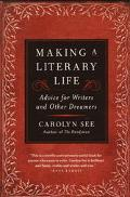 Making a Literary Life Advice for Writers and Other Dreamers