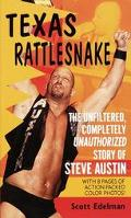 Texas Rattlesnake The Unfiltered, Completly Unauthorized Story of Steve Austin
