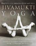 Jivamukti Yoga Practices for Liberating Body and Soul
