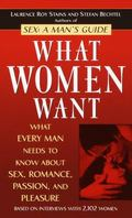 What Women Want What Every Man Needs to Know About Sex, Romance, Passion, and Pleasure