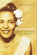 If You Can't Be Free, Be a Mystery In Search of Billie Holiday