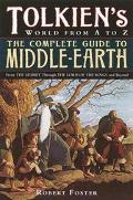 Complete Guide to Middle-Earth From the Hobbit Through the Lord of the Rings and Beyond