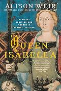 Queen Isabella Treachery, Adultery, And Murder in Medieval England