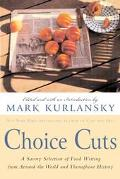 Choice Cuts A Savory Selection of Food Writing from Around the World and Throughout History