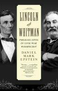 Lincoln and Whitman Parallel Lives in Civil War Washington
