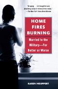 Home Fires Burning Married To The Military, For Better Or Worse